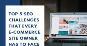Top 5 SEO Challenges That Every E-commerce Site Owner Has To Face
